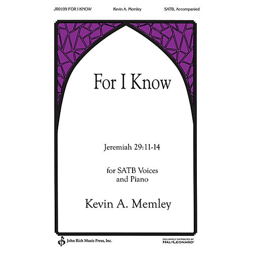 John Rich Music Press For I Know SATB composed by Kevin Memley