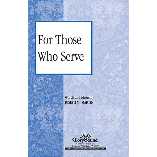 Shawnee Press For Those Who Serve SATB composed by Joseph M. Martin