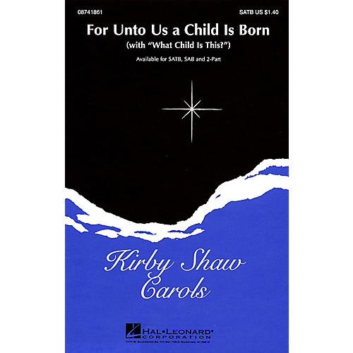 Hal Leonard For Unto Us a Child Is Born (with What Child Is This?) SATB composed by Kirby Shaw