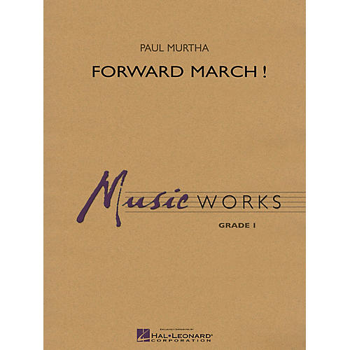 Hal Leonard Forward March! Concert Band Level 1 Composed by Paul Murtha