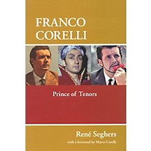 Amadeus Press Franco Corelli (Prince of Tenors) Amadeus Series Hardcover Written by René Seghers