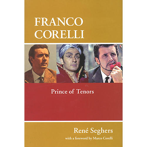 Amadeus Press Franco Corelli (Prince of Tenors) Amadeus Series Hardcover Written by René Seghers