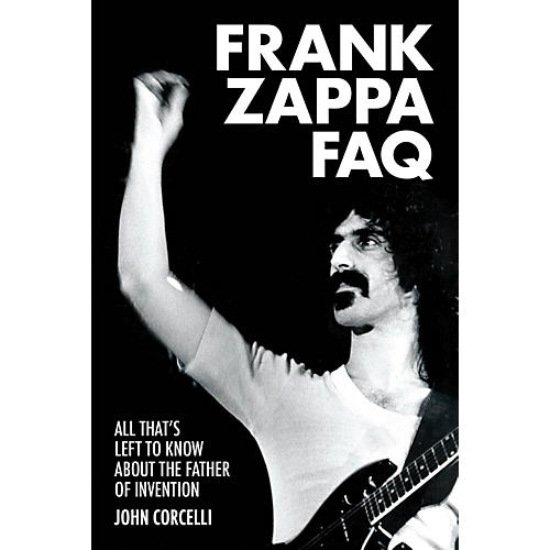Backbeat Books Frank Zappa FAQ FAQ Series Softcover Written by John Corcelli
