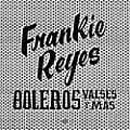 Alliance Frankie Reyes - Boleros Valses Y Mas thumbnail