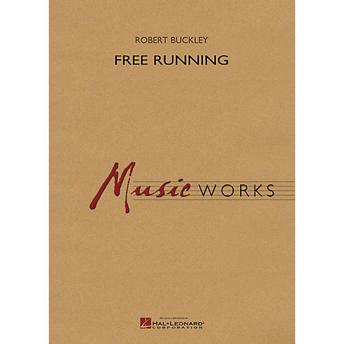 Hal Leonard Free Running Concert Band Level 5 Composed by Robert Buckley