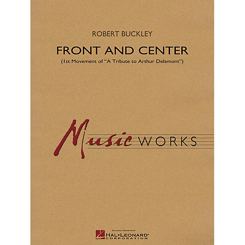Hal Leonard Front and Center (First Movement of A Tribute to Arthur Delamont) Concert Band Level 4 by Robert Buckley
