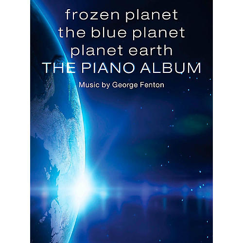 Music Sales Frozen Planet, The Blue Planet, Planet Earth: The Piano Album Songbook