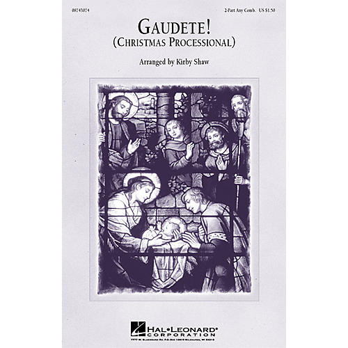 Hal Leonard Gaudete! (Christmas Processional) (2-Part Any Comb.) 2-Part any combination arranged by Kirby Shaw