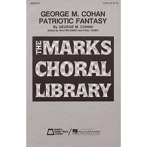 Edward B. Marks Music Company George M. Cohan Patriotic Fantasy (Medley) SATB composed by George M. Cohan