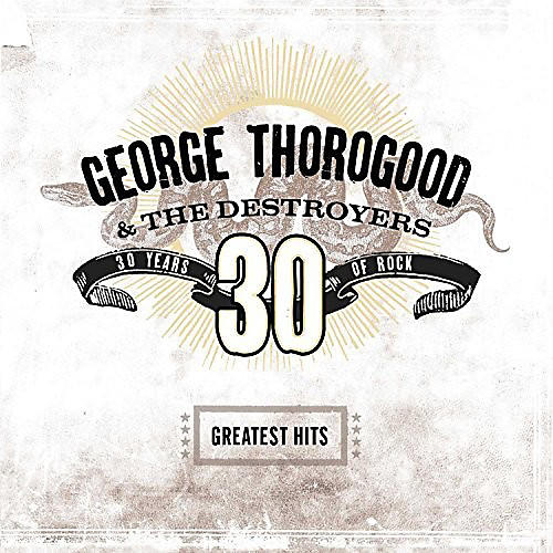 Alliance George Thorogood & Destroyers - Greatest Hits: 30 Years Of Rock
