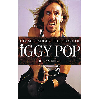 Omnibus Gimme Danger: The Story of Iggy Pop Omnibus Press Series Softcover