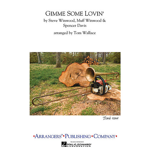 Arrangers Gimme Some Lovin' Marching Band Level 3 Arranged by Tom Wallace