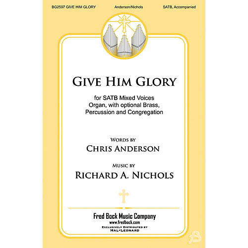 Fred Bock Music Give Him Glory SATB composed by Richard A. Nichols