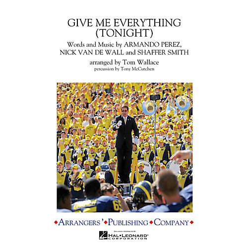 Arrangers Give Me Everything (Tonight) Marching Band Level 3 by Pitbull Arranged by Tom Wallace
