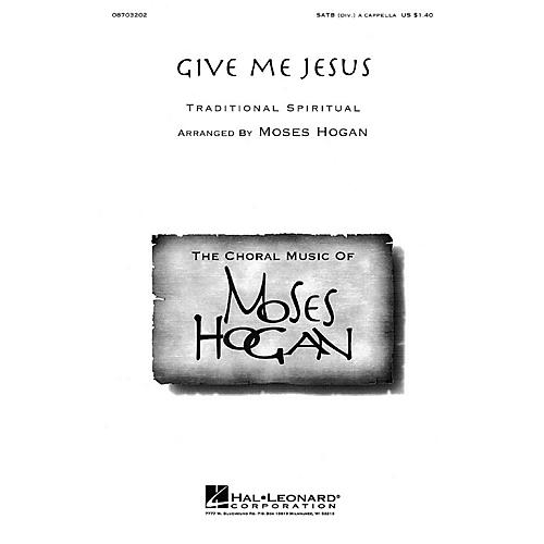Hal Leonard Give Me Jesus SATB DV A Cappella arranged by Moses Hogan