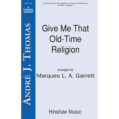 Hinshaw Music Give Me That Old Time Religion SATB arranged by Marques Garrett