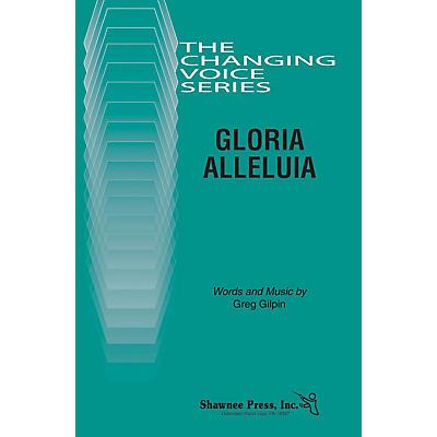 Shawnee Press Gloria Alleluia (Changing Voices Series) TB composed by Greg Gilpin