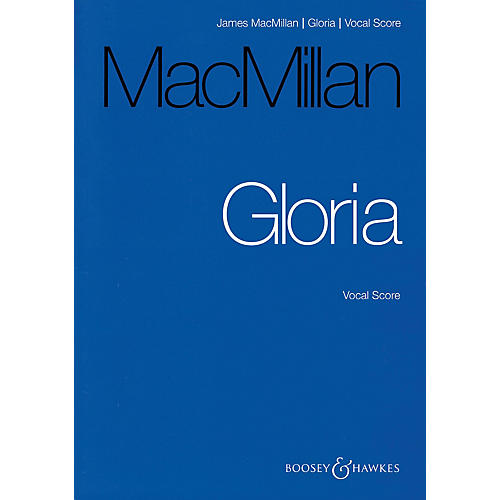 Boosey and Hawkes Gloria (Tenor Solo.Treble Voices, Mixed Chorus, Brass, Timpani, and Organ) Vocal Score by James MacMillan
