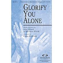 Integrity Choral Glorify You Alone SATB Arranged by Camp Kirkland