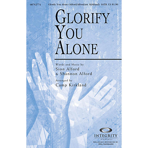 Integrity Choral Glorify You Alone SATB Arranged by Camp Kirkland