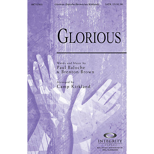 Integrity Choral Glorious SATB by Paul Baloche Arranged by Camp Kirkland