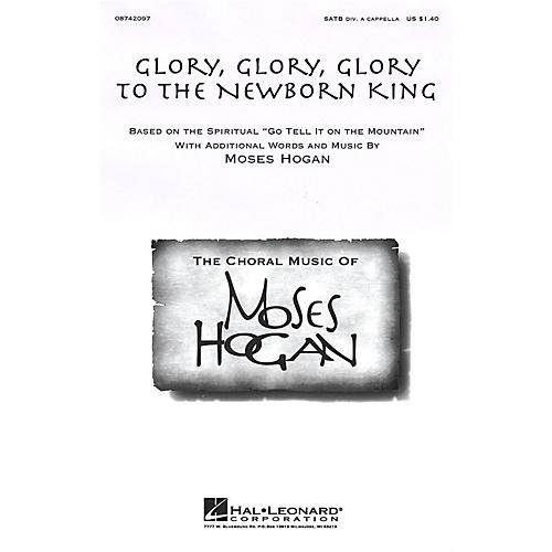 Hal Leonard Glory, Glory, Glory to the Newborn King SATB DV A Cappella composed by Moses Hogan