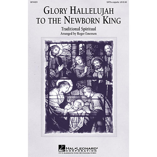 Hal Leonard Glory Hallelujah to the Newborn King SATB a cappella arranged by Roger Emerson