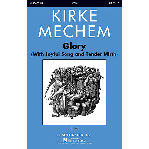 G. Schirmer Glory (With Joyful Song and Tender Mirth) SATB composed by Kirke Mechem