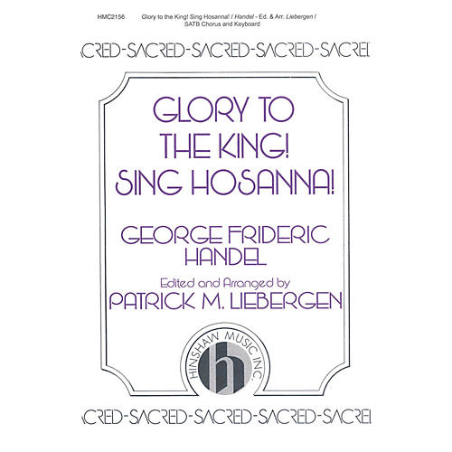 Hinshaw Music Glory to the King! Sing Hosanna! SATB arranged by Patrick Liebergen