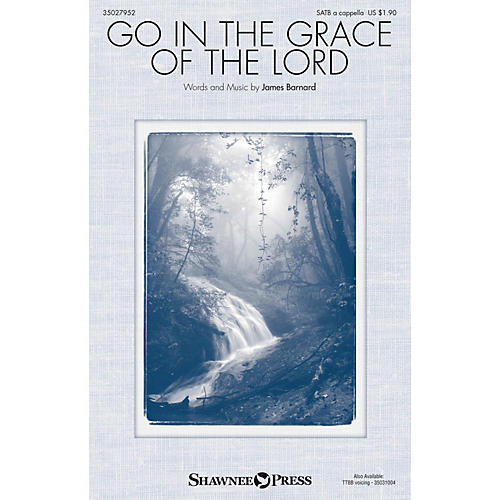 Shawnee Press Go in the Grace of the Lord SATB a cappella composed by James Barnard