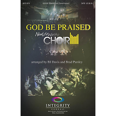 Integrity Choral God Be Praised SATB by New Life Worship Arranged by BJ Davis