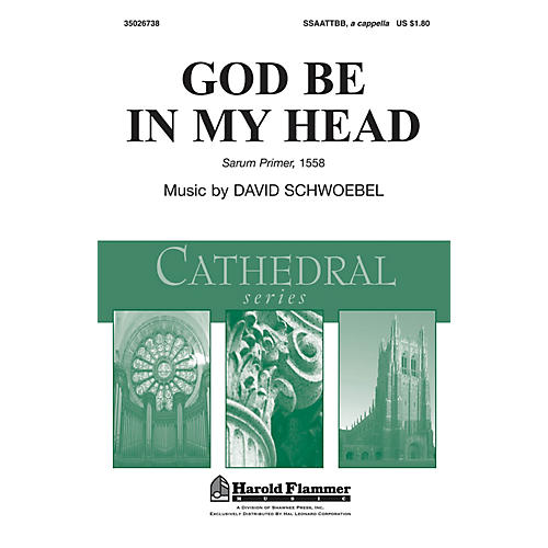 Shawnee Press God Be in My Head (Shawnee Press Cathedral Series) SSAATTBB A Cappella composed by David Schwoebel