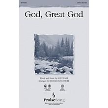 PraiseSong God, Great God SATB by Kurt Carr arranged by Richard Kingsmore