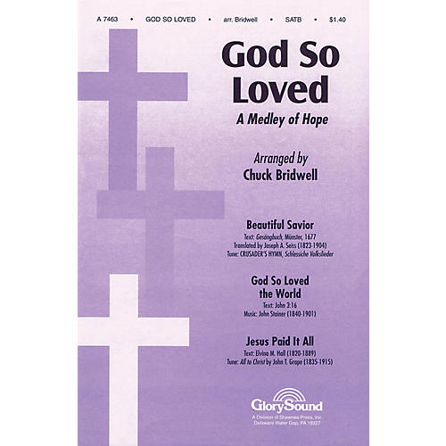 Shawnee Press God So Loved (with Beautiful Savior & Jesus Paid It All) SATB arranged by Chuck Bridwell