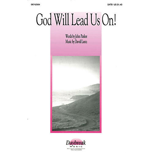Daybreak Music God Will Lead Us On! SATB composed by John Parker