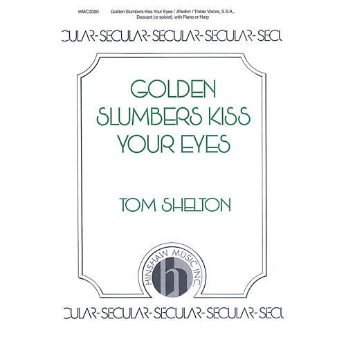 Hinshaw Music Golden Slumbers Kiss Your Eyes SSA composed by Tom Shelton