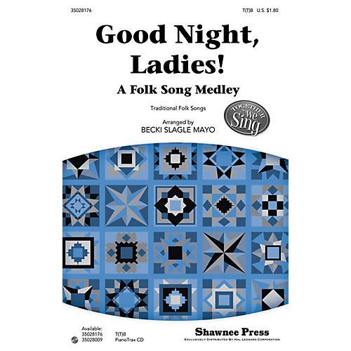 Shawnee Press Good Night, Ladies! (A Folk Song Medley) Together We Sing Series T(T)B arranged by Becki Slagle Mayo