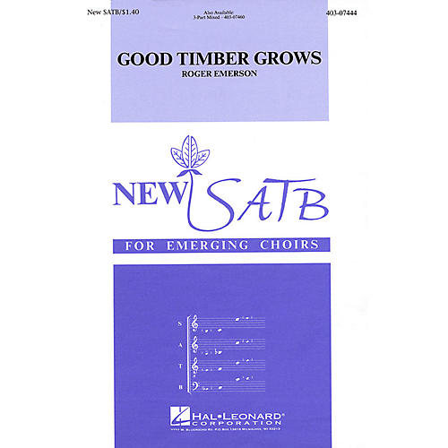 Hal Leonard Good Timber Grows SATB composed by Roger Emerson