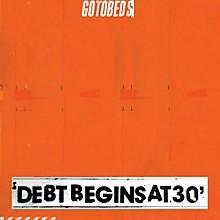 Gotobeds - Debt Begins At 30
