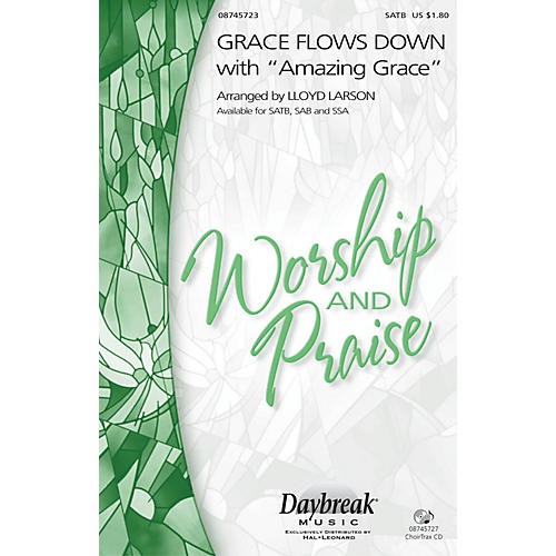 Daybreak Music Grace Flows Down with Amazing Grace SATB arranged by Lloyd Larson