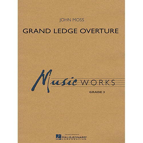 Hal Leonard Grand Ledge Overture Concert Band Level 3 Composed by John Moss