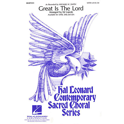 Hal Leonard Great Is the Lord SATB by Michael W. Smith arranged by Ed Lojeski
