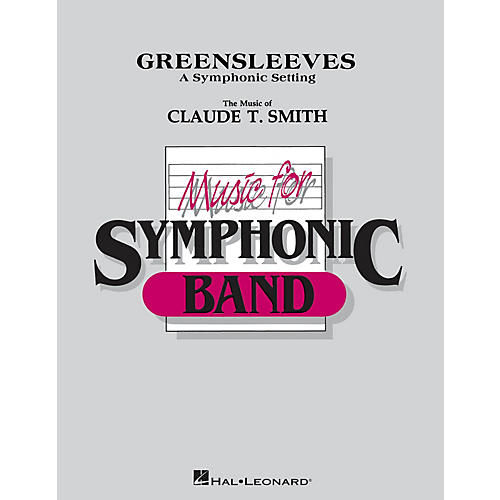Hal Leonard Greensleeves Concert Band Level 4-6 Composed by Claude T. Smith