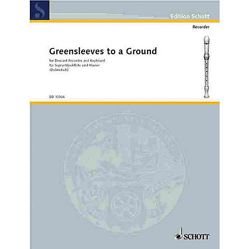Schott Greensleeves to a Ground (Descant Recorder and Piano) Schott Series by Arnold Dolmetch
