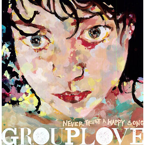 Alliance Grouplove - Never Trust a Happy Song