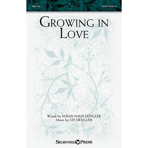 Shawnee Press Growing in Love SATB composed by Lee Dengler