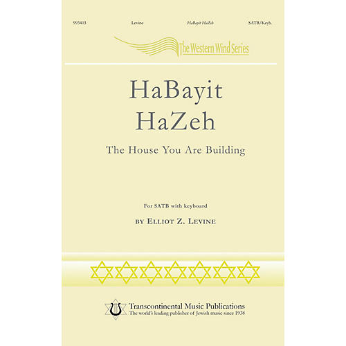 Transcontinental Music HaBayit HaZeh (The House You Are Building) SATB composed by Elliot Levine