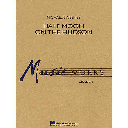 Hal Leonard Half Moon on the Hudson Concert Band Level 3 Composed by Michael Sweeney