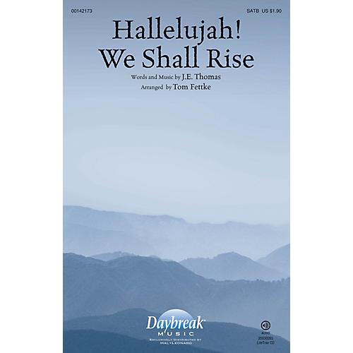 Daybreak Music Hallelujah! We Shall Rise SATB arranged by Tom Fettke