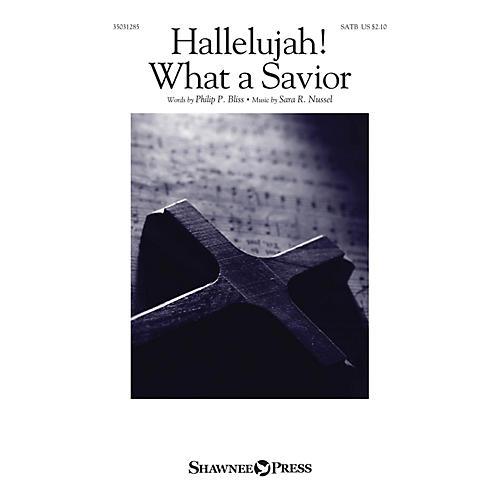Shawnee Press Hallelujah! What a Savior SATB composed by Sara R. Nussel
